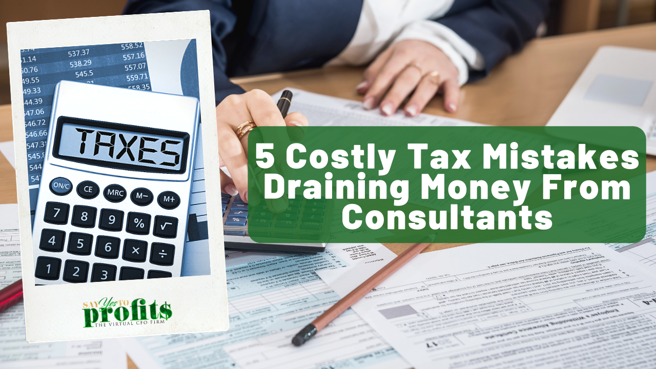 5 Costly Tax Mistakes Consultants Make - Say YES To Profits
