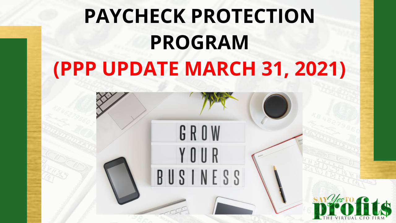 Paycheck Protection Program - Update as of March 30, 2021