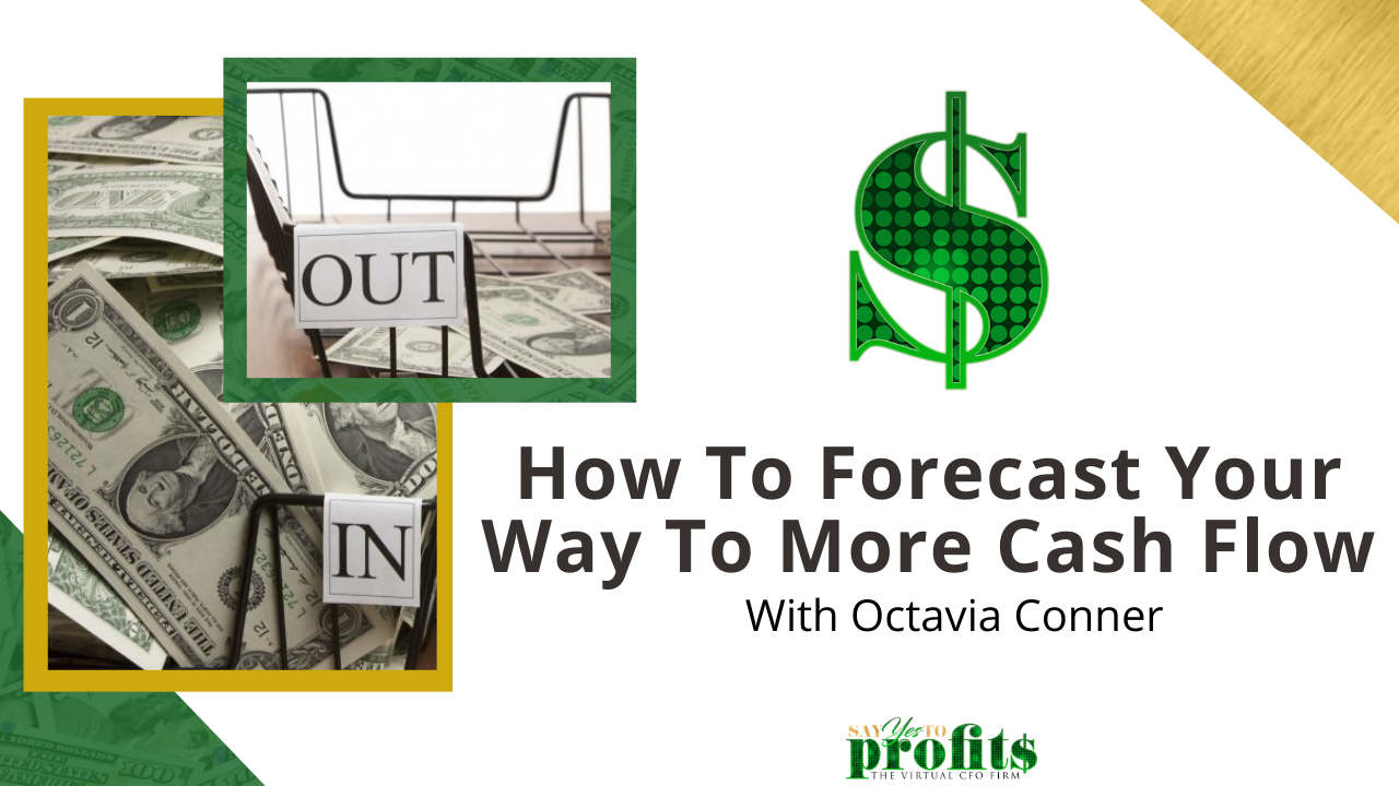 How to Forecast Your Way To More Cash Flow