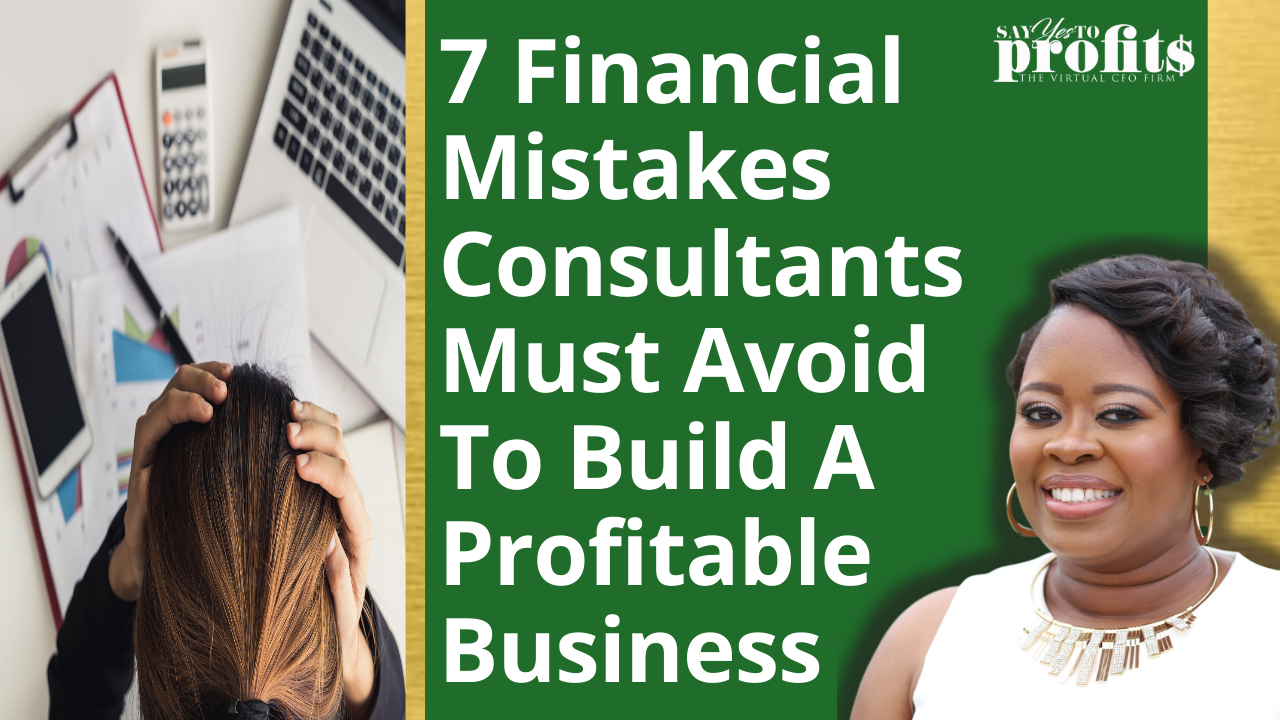 7 Financial Mistakes Consultants Must Avoid To Build A Profitable Business
